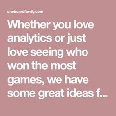 Whether you love analytics or just love seeing who won the most games, we have some great ideas for keeping track of your gaming habits.