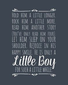 little boy quotes Hold Him A Little Longer - Blue by Color Me Happy: This Hold Him A Little Longer - Blue Fine Art Print and related works can be found at . Little Boy Quotes, Baby Boy Quotes, Mommy Quotes, Family Quotes, Me Quotes, Child Quotes, Baby Brother Quotes, Baby Sayings, Humor Quotes