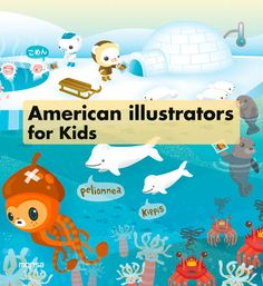 #Monsa #Diseño / #Ilustración, Graffiti y Toys AMERICAN ILLUSTRATORS FOR KIDS  American illustrators for kids es una recopilación de ilustraciones para niños de algunos de los mejores ilustradores del continente americano.