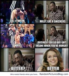 Miley Cyrus just needs a snickers