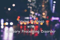 Individuals with Sensory Processing Disorder may struggle with trying to sleep. In this blog post I take a look at the different sensory input that maybe affecting this and what can be done to try to help.