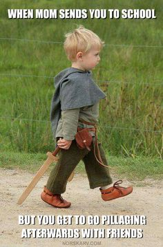 When Mom sends you to school but you get to go pillaging afterwards with friends. viking norway norwegian norge sword