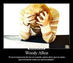 """Woody Allen: """"Si no te equivocas de vez en cuando, quiere decir que no estas aprovechando todas tus oportunidades""""."""