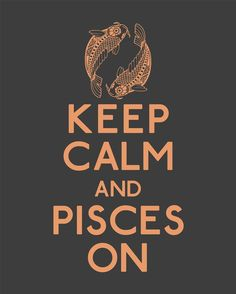 Keep calm and Pisces on. For all the Pisces out there :) All About Pisces, Pisces Love, Pisces Girl, Pisces Woman, Pisces Quotes, Pisces Facts, Pisces Zodiac, Zodiac Facts, Keep Calm Quotes