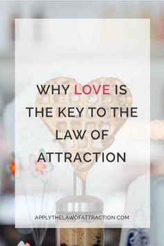 Learn why love is the key to Law of Attraction success. This guide teaches you how to use love to make your desires manifest even faster.