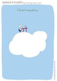 Cloud computing.  {courtesy of Harold's Planet: http://haroldsplanet.com/ }
