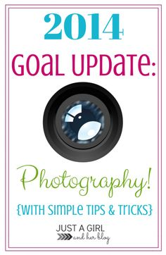 2014 Goal Update: Photography! {with Simple Tips & Tricks} | Just a Girl and Her Blog