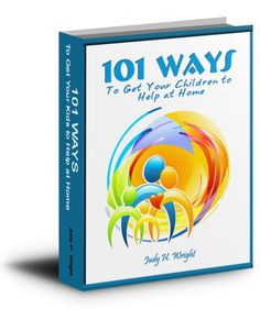 101 Ways to Get Your Children to Help at Home