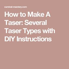 How to Make A Taser: Several Taser Types with DIY Instructions