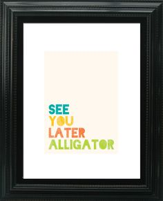Nursery Childrens Room Wall Art - See You Later Alligator Print. $12.00, via Etsy.