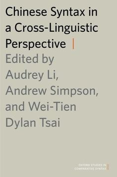 Chinese syntax in a cross-linguistic perspective / edited by Audrey Li, Andrew Simpson and Wei-Tien Dylan Tsai - Oxford : Oxford University Press, cop. 2015