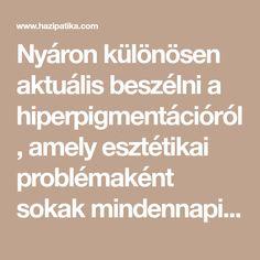 Nyáron különösen aktuális beszélni a hiperpigmentációról, amely esztétikai problémaként sokak mindennapi életére kihatással lehet. Lássuk, mit érdemes tudni a kellemetlen bőrpanaszról. Math Equations