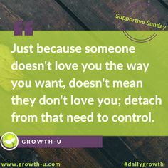 Supportive Sunday - Just because someone doesn't love you the way you want, doesn't mean they don't love you; detach from that need to control.