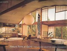 Nature form & spirit : the life and legacy of George Nakashima: Timed to coincide with full-length documentary on the prized furniture designer, the most revealing look at the woodworking genius and his profound influence on contemporary design