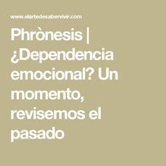 Phrònesis | ¿Dependencia emocional? Un momento, revisemos el pasado