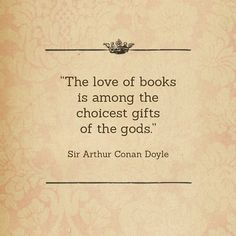 the love of books Reading Quotes, Book Quotes, Literature Quotes, I Love Books, Books To Read, Sherlock Holmes Quotes, Sherlock Bbc, Arthur Conan Doyle, Sir Arthur