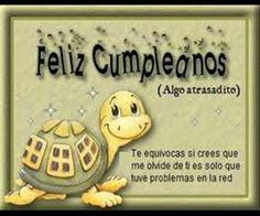 Felicitaciones de cumpleaños atrasados¡¡¡