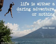 Life is either a daring adventure or nothing - Helen Keller Quote Photo taken: Lake Atitlan, Guatemala .well maybe not nothing, but adventure sure does make it better :) Great Quotes, Quotes To Live By, Me Quotes, Inspirational Quotes, Funny Adventure Quotes, Best Travel Quotes, Helen Keller Quotes, Lake Atitlan, Truth Of Life