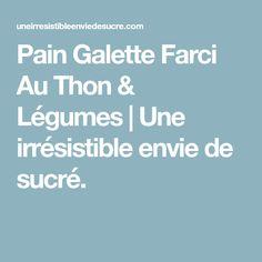 Pain Galette Farci Au Thon & Légumes | Une irrésistible envie de sucré.