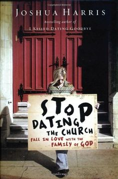 Stop Dating the Church!: Fall in Love with the Family of God by Joshua Harris // Harris poses some interesting questions about how we engage with the church today.