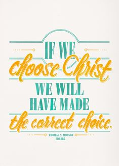 """""""If we choose Christ we will have made the correct choice."""" —Thomas S. Monson #LDS"""