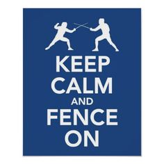 This print is a play on the famous World War II poster of Keep Calm and Carry On. This print features two people fencing. Size: x Gender: unisex. Material: Value Poster Paper (Matte). Olympic Fencing, Fence Quotes, Fencing Sport, Fencing Club, Historical European Martial Arts, Keep Calm Posters, Custom Posters, Custom Framing, Favorite Quotes