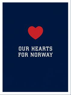 Sincere sympathy and prayers for Norway and all those deeply affected by this great tragedy.