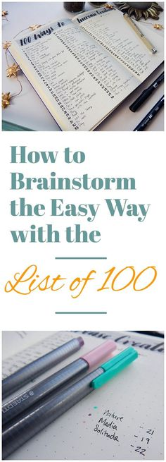 When I am stuck in a project or I'm plagued with too many thoughts or ideas, I turn to my List of 100. This extremely simple technique will change the way you brainstorm. It's fast, effective, and super cathartic. The List of 100 is the solution for achieving brain balance and discovering what's really on your mind.