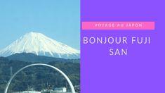 Bonjour Fuji san Mont Fuji, San, Japan Trip, Bonjour