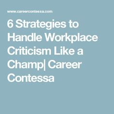 6 Strategies to Handle Workplace Criticism Like a Champ| Career Contessa