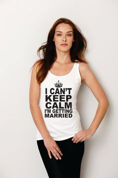 Engagement gift for Bride I Can't Keep Calm I'm by Designs2Express, $18.99