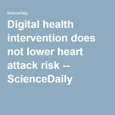 Digital health intervention does not lower heart attack risk -- ScienceDaily Heart Attack, Physical Activities, Science, Messages, Diet, Digital, Health, Per Diem, Salud