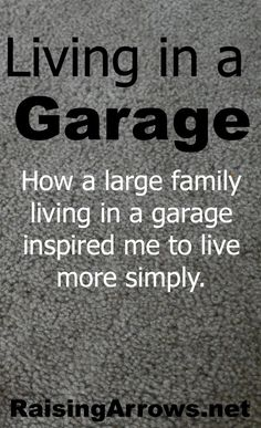 Living in a Garage {How one large family inspired me to live more simply}   RaisingArrows.net
