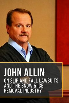 John Allin on Slip and Fall Lawsuits and the Snow & Ice Removal Indust