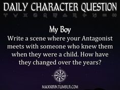 ✶DAILY CHARACTER QUESTION ✶  My Boy Write a scene where your Antagonist meets with someone who knew them when they were a child. How have they changed over the years?  Want to publish a story inspired by this prompt?Click hereto read the guidelines~ ♥︎ And, if you're looking for more writerly content, make sure to follow me:maxkirin.tumblr.com!