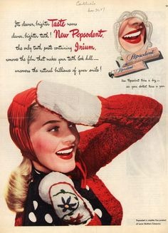 She may have several different brushes and toothpaste, as well as mouthwash, dental floss, and tooth whitener.  ( 1947 Original Pepsodent Toothpaste Ad. )