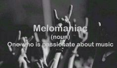 I don't understand how can someone not be a melomanic!?