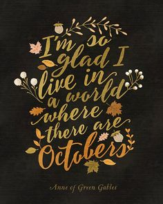 """autumn season """"I'm so glad I live in a world where there are Octobers"""" - Anne of Green Gables Original typographic artwork by Inklane Design. Includes 2 sized files - and Thi Anne With An E, Autumn Aesthetic, Happy Fall Y'all, Hello Autumn, Thanksgiving Decorations, Fall Decorations, Parties Decorations, Autumn Inspiration, Printables"""