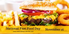 NATIONAL FAST FOOD DAY  National Fast Food Day is observed annually on November 16.  On this day each year people all across the country celebrate by going through the drive-thru, dining inside or …