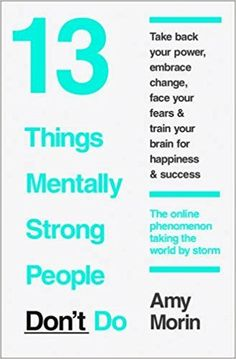 13 Things Mentally Strong People Don't Do: Written by Amy Morin, 2015 Edition, Publisher: Harper Thorsons Paperback: Amazon.es: Amy Morin: Libros