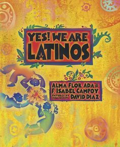 On Shelves Now: YES! WE ARE LATINOS: Poems and Prose About the Latino Experience by Alma Flor Ada & F. Isabel Campoy | Kids Read in Colour
