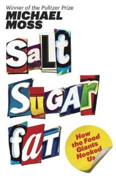 Salt Sugar Fat: How the Food Giants Hooked Us, Michael Moss
