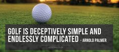 Golf is deceptively simple and endlessly complicated - arnold palmer  #golfcourse #golf #liveandlearn #life