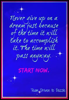 Never give up on a dream just because of the time it will take to accomplish it. The time will pass anyway. Start now.  #teamdriventodazzle #jacquelinehurley