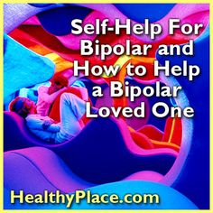 Bipolar help can be hard to find if you don't know where to look. Learn where to find self-help for bipolar and bipolar help for loved ones.
