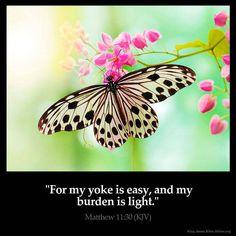 "✝✡ Matthew 11:30 KJV ✡✝ #Shalom ( http://kristiann1.com/2015/08/03/m1130/ ) ""For My yoke is easy, and my burden is light."" ✝✡""Jesus ( Yeshua ) SAVES""✡✝ #PrayForIsrael, #PrayForUSA"
