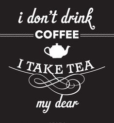 I don't drink coffee I take tea my dear. I don't drink coffee I take tea my dear. This image. Chai, English Breakfast, Café Chocolate, Tea Quotes, Tea Lover Quotes, Tea And Books, Cuppa Tea, My Cup Of Tea, Visual Statements