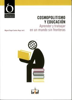 Cosmopolitismo y educación : aprender y trabajar en un mundo sin fronteras / Miguel Ángel Santos Rego (ed.) http://absysnetweb.bbtk.ull.es/cgi-bin/abnetopac?ACC=DOSEARCH&xsqf99=515615.