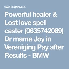 Powerful healer & Lost love spell caster (0635742089) Dr mama Joy in Vereniging Pay after Results - BMW