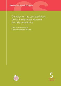 Cambios en las características de los inmigrantes durante la crisis económica / director y coordinador, Lorenzo Navarrete Moreno (2014)